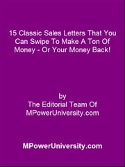 15 Classic Sales Letters That You Can Swipe To Make A Ton Of Money - Or Your Money Back! ebook by Editorial Team Of MPowerUniversity.com