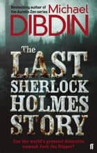 The Last Sherlock Holmes Story ebook by