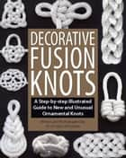 Decorative Fusion Knots ebook by J. D. Lenzen,Barry  Mault