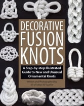 Decorative Fusion Knots - A Step-by-Step Illustrated Guide to Unique and Unusual Ornamental Knots ebook by J. D. Lenzen