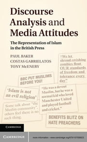 Discourse Analysis and Media Attitudes - The Representation of Islam in the British Press ebook by Paul Baker,Costas Gabrielatos,Tony McEnery