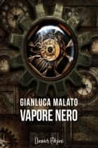 Vapore Nero eBook by Gianluca Malato