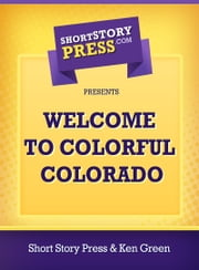 Welcome To Colorful Colorado ebook by Short Story Press