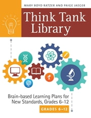 Think Tank Library: Brain-Based Learning Plans for New Standards, Grades 6–12 ebook by Mary Boyd Ratzer,Paige Jaeger