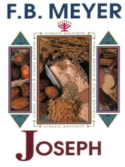 Joseph - Beloved, Hated, Exalted ebook by F.B. Meyer
