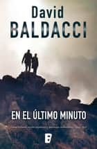 En el último minuto (Saga King & Maxwell 6) - Serie King & Maxwell vol. 6 ebook by David Baldacci