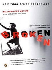 Broken - My Story of Addiction and Redemption ebook by William Cope Moyers,Katherine Ketcham