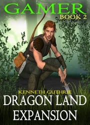 Dragon Land Expansion (Gamer, Book 2) ebook by Kenneth Guthrie