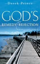 God's Remedy for Rejection ebook by Derek Prince