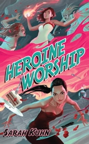 Heroine Worship ebook by Sarah Kuhn
