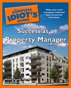 The Complete Idiot's Guide to Success as a Property Manager ebook by Lisa Iannucci,Melissa Prandi MPM