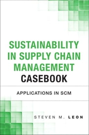 Sustainability in Supply Chain Management Casebook - Applications in SCM ebook by Steven M. Leon