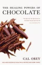 The Healing Powers of Chocolate ebook by Cal Orey