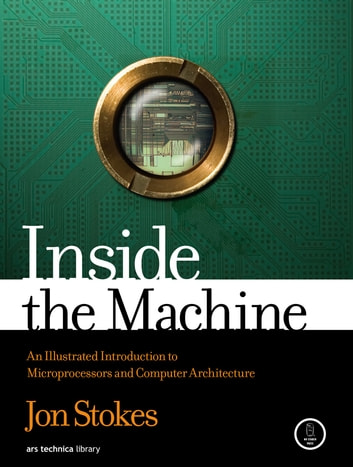 Inside the Machine - An Illustrated Introduction to Microprocessors and Computer Architecture ebook by Jon Stokes