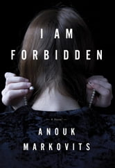I Am Forbidden - A Novel ebook by Anouk Markovits