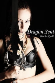 Dragon Sent ebook by Heather Kuehl