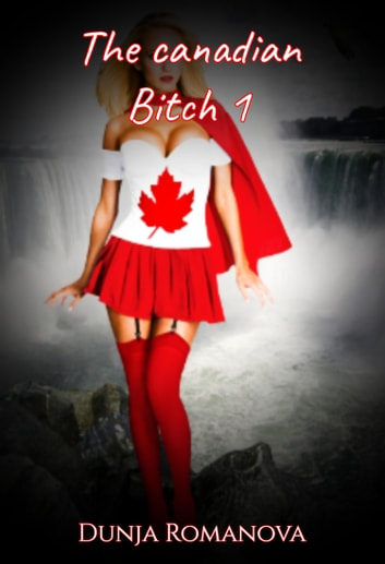The canadian bitch 1 ebook by Dunja Romanova