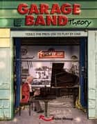 GARAGE BAND THEORY - TOOLS the PRO'S USE to PLAY BY EAR - music theory-learn to read & play by ear, tab & notation for guitar, mandolin, banjo, ukulele, piano, beginner & advanced lessons, improvisation, chords & scales for jazz and blues ebook by Duke Sharp