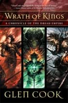 Wrath of Kings - A Chronicle of the Dread Empire ebook by Glen Cook