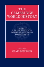 The Cambridge World History: Volume 4, A World with States, Empires and Networks 1200 BCE–900 CE ebook by Dr Craig Benjamin