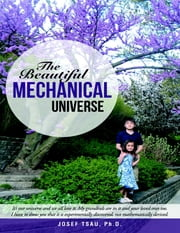 The Beautiful Mechanical Universe ebook by Josef Tsau