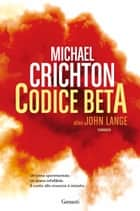 Codice Beta ebook by Michael Crichton,Doriana Comerlati