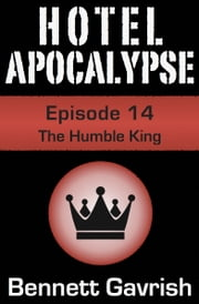 Hotel Apocalypse #14: The Humble King ebook by Bennett Gavrish