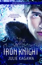 The Iron Knight ebook by Julie Kagawa