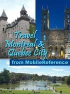 Travel Montreal And Quebec City, Canada: Illustrated Guide, Phrasebook, And Maps (Mobi Travel) ebook by MobileReference