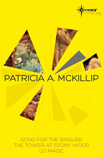 Patricia McKillip SF Gateway Omnibus Volume Two - Song for the Basilisk, The Tower at Stony Wood, Od Magic ebook by Patricia A. McKillip