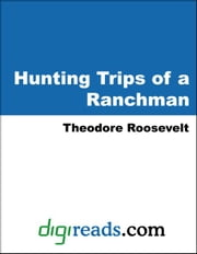 Hunting Trips of a Ranchman ebook by Roosevelt, Theodore