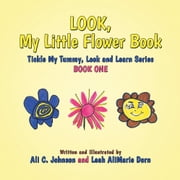 Look, My Little Flower Book - Tickle My Tummy, Look and Learn Series Book One ebook by Ali C. Johnson; Leah AliMarie Dorn