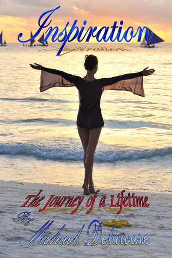 Inspiration: The Journey of a Lifetime ebook by Michael Delaware