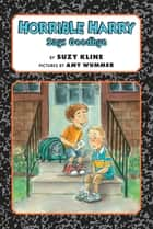 Horrible Harry Says Goodbye ebook by Suzy Kline, Amy Wummer