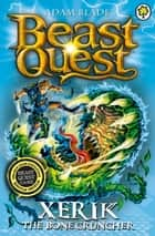 Beast Quest: Xerik the Bone Cruncher - Series 15 Book 2 ebook by Adam Blade