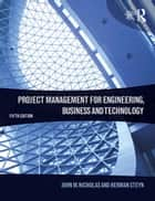 Project Management for Engineering, Business and Technology ebook by John M. Nicholas, Herman Steyn