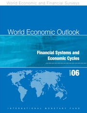 World Economic Outlook, September 2006: Financial Systems and Economic Cycles ebook by International Monetary Fund. Research Dept.