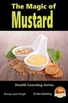 The Magic of Mustard ebook by Dueep Jyot Singh