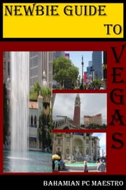 Newbie Guide To Vegas ebook by Bahamian PC Maestro