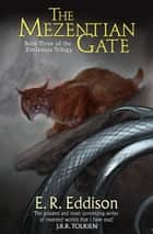 The Mezentian Gate (Zimiamvia, Book 3) ebook by E. R. Eddison, Paul Edmund Thomas