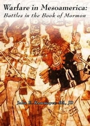 Warfare in Mesoamerica: Battles in the Book of Mormon ebook by John Kammeyer