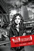 Bad Tuesdays 3: Blood Alchemy - Bad Tuesdays: Book Three ebook by Benjamin J. Myers