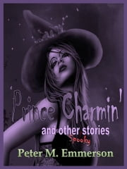 Prince Charmin' and Other Spooky Stories ebook by Peter M. Emmerson