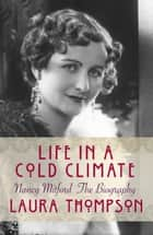 Life in a Cold Climate: Nancy Mitford The Biography eBook by Laura Thompson