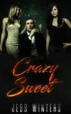 Crazy Sweet ebook by Jess Winters