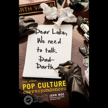 Dear Luke, We Need to Talk, Darth - And Other Pop Culture Correspondences audiobook by John Moe