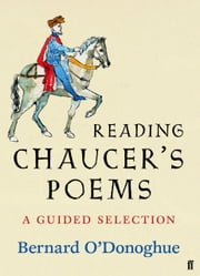 Reading Chaucer's Poems - A Guided Selection ebook by Bernard O'Donoghue,Geoffrey Chaucer