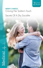 Craving Her Soldier's Touch/Secrets Of A Shy Socialite ebook by Wendy S. Marcus