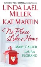 No Place Like Home ebook by Mary Carter, Linda Lael Miller, Kat Martin,...