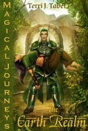 Magical Journeys: The Earth Realm (Book V) ebook by Terri J. Taber